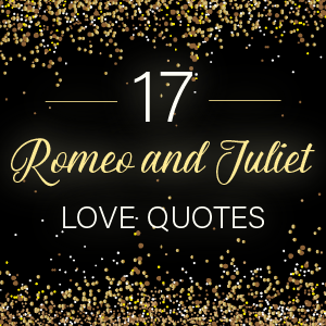 17 Romeo And Juliet Love Quotes That Stand The Test Of Time Analysis