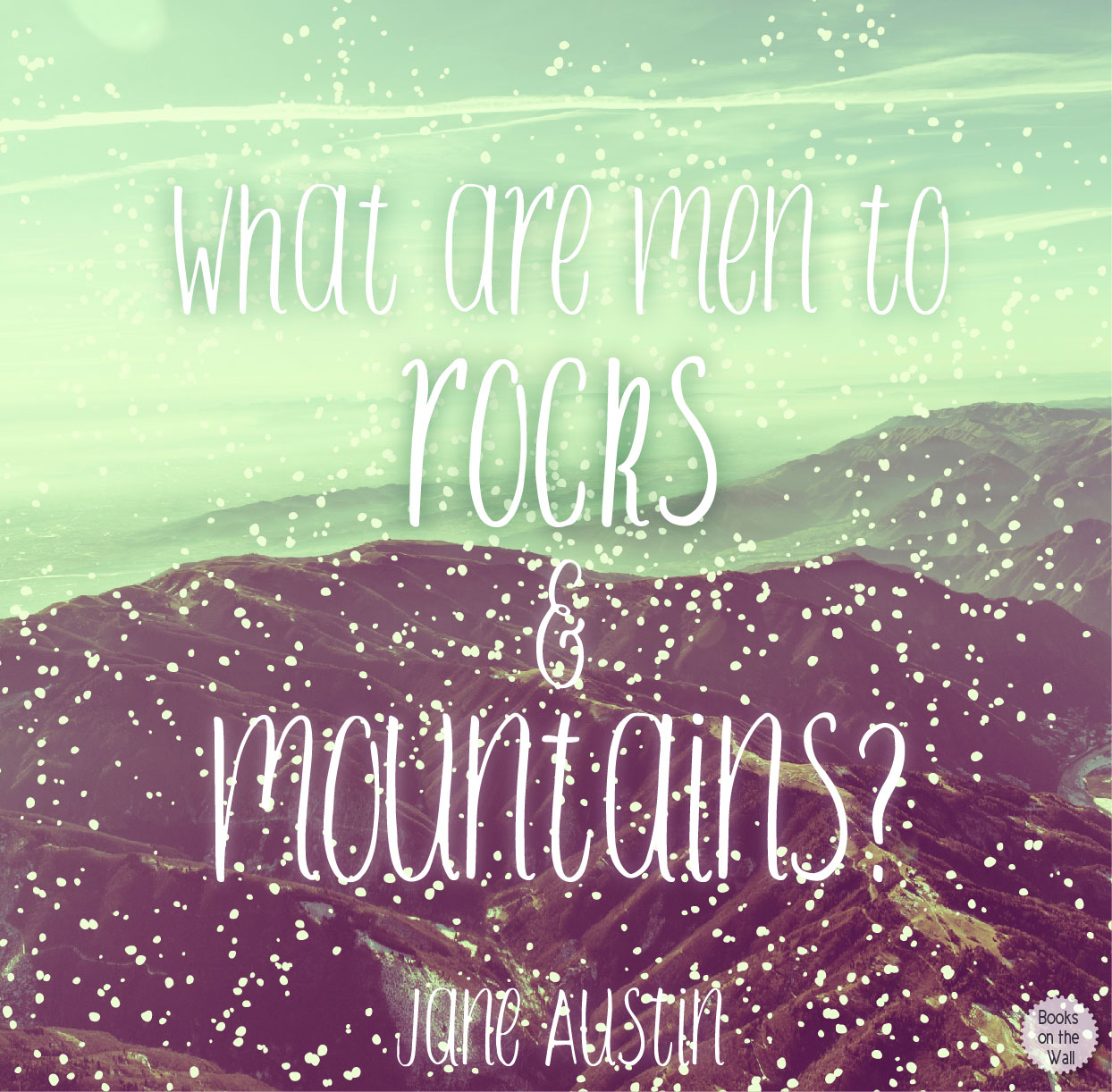 What Are Men To Mountains And Rocks Jane Austen Pride Prejudice