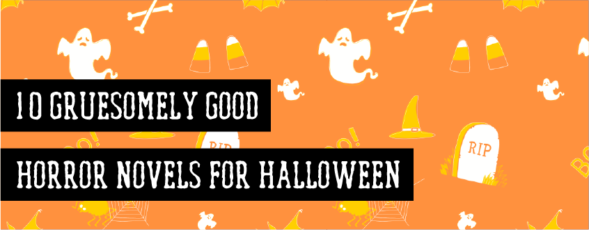 10 Gruesomely Good Horror Novels for Halloween blog title graphic