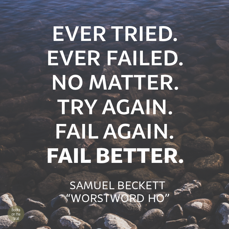 "Samuel Beckett quote: ""Fail better"""